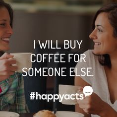 Happy Act Idea Spread happiness by paying it forward! Buy coffee for the person behind you in line and ask him or her to pay it forward. I Feel Good, Make You Feel, Someone Elses, When Someone, Happy National Day, Pay It Forward, Happiness Project, Good Deeds, Giving Back