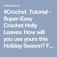 #Crochet_Tutorial - Super-Easy Crochet Holly Leaves. How will you use yours this Holiday Season? Full tutorial at attic24.typepad.com Enjoy from #KnittingGuru - Crafting Is My Life
