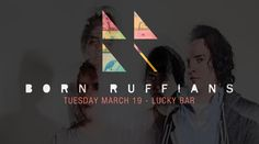 BORN RUFFIANS - March 19th at Lucky Bar, Victoria, BC