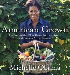 American Grown by Michelle Obama. Inspiring.
