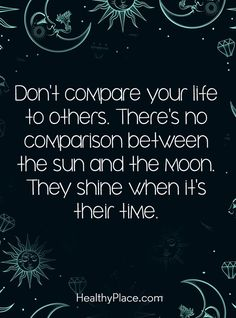Best Inspirational  Quotes About Life    QUOTATION – Image :    Quotes Of the day  – Life Quote  Positive Quote: Don't compare your life to others. There's no comparison between the sun and the moon. They shine when it's their time. www.HealthyPlace.com  Sharing is Caring –...