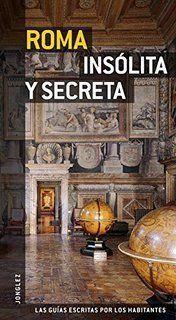 Roma insólita y secreta / Ginevra Locatelli, Adriano Morabito ; colaboradores: Jacopo Barbarigo ... [et al.] ; fotografías: Alessandra Zucconi