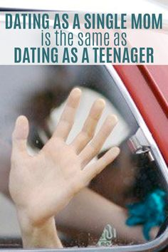 Dating as a single mom is the same as dating as a teenager.