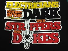 Electricians Do it Best in the Dark with Strippers and Dykes T-Shirts Me Quotes, Funny Quotes, Funny Memes, Electrician Humor, Electric Field, Electrical Work, Kfc, Funny Signs, Weird Facts