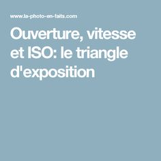 Ouverture, vitesse et ISO: le triangle d'exposition