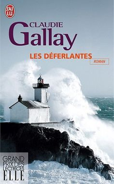 Les Deferlantes by Claude Gallay Feel Good Books, Great Books, Books To Read, My Books, Grand Prix, Friedrich Hegel, Book Hangover, Book Corners, Lectures