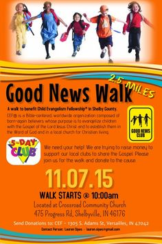 Good News Walk – This is a walk to benefit the Child Evangelism Fellowship in Shelby County. Come to Crossroads Community Church and walk 2.5 miles to support evangelism in public schools. Send donations to 1305 S. Adams St., Varsailles, IN 47042.