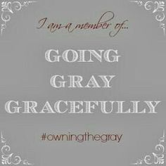 Catherine Staat: Going Gray Gracefully Club Aging Gracefully Quotes, Going Gray Gracefully, Grey White Hair, Silver Grey Hair, Grey Hair Quotes, Curly Hair Styles, Natural Hair Styles, Grey Hair Don't Care, Ageless Beauty