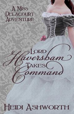 Heidi Ashworth - Lord Haversham Takes Command / #awordfromJoJo #Historicalromance #HeidiAshworth