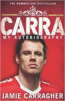 Carra: My Autobiography: Jamie Carragher,