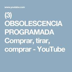 (3) OBSOLESCENCIA PROGRAMADA Comprar, tirar, comprar - YouTube