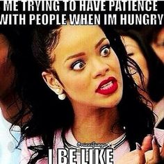 This is me when I'm hungry. Lol