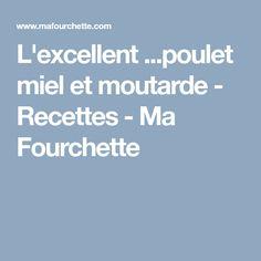 L'excellent ...poulet miel et moutarde - Recettes - Ma Fourchette