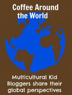 Coffee Around the World | Multicultural Kid Blogs - A look at coffee and coffee-drinking around the world, plus some non-profits that give back to coffee growing communities.