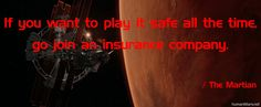 The Martian: If you want to play it safe all the time, go join an insurance company. Brad Wright, Michael Gibson, Mars Movies, John Berkey, Doom 2016, Star Citizen, The Martian, Movie Quotes, How To Memorize Things
