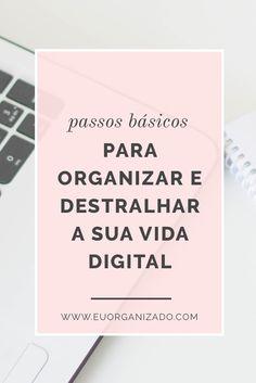 destralhar, organizar, vida digital, vida virtual, vida organizada, eu organizado, produtividade, organização, arquivos, documentos online