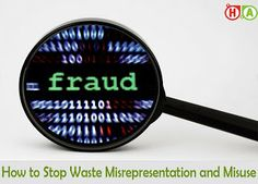 How to Stop Waste, Misrepresentation and Misuse