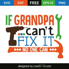*** FREE SVG CUT FILE for Cricut, Silhouette and more *** If Grandpa can't fix it no one can