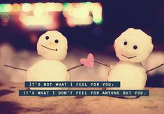 It's not what i feel for you; It's what I don't feel for anyone but you.