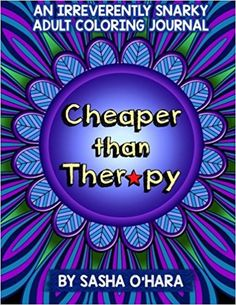 AmazonSmile: Cheaper than Therapy: An Irreverently Snarky Adult Coloring Journal (Irreverent Book) (Volume 6) (9781543233803): Sasha O'Hara: Books