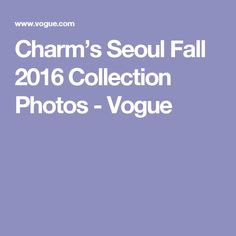 3a2bb3261a Charm s Seoul Fall 2016 Collection Photos - Vogue Pokaz Mody