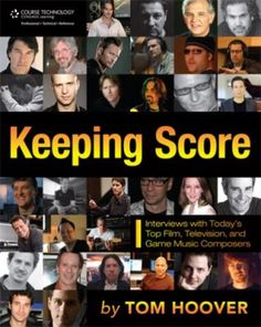 Keeping score : interviews with today's top film, television, and game music composers. Tom Hoover.  ML390.H66 2010