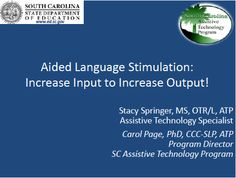 Aided Language Stimulation: Increase Input to Increase Output! by Stacy Springer, MS, OTR/L, ATP and Carol Page, PhD, CCC-SLP, ATP