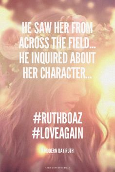 He saw her from across the field... He inquired about her character... #RuthBoaz #loveagain - A Modern Day Ruth   Jenny made this with Spoken.ly