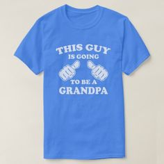 This Guy is going to be a Grandpa T-Shirt - click/tap to personalize and buy
