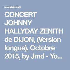 CONCERT JOHNNY HALLYDAY ZENITH de DIJON, (Version longue), Octobre 2015, by Jmd - YouTube