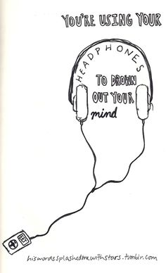 Regina Spektor: You're using your headphones to drown out your mind. [or other people's music, as the case may be]