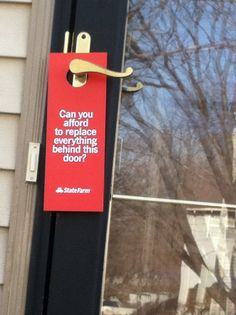 """Door Hangers distributed throughout selected neighborhoods. """"Can you afford to replace everything behind this door?"""""""