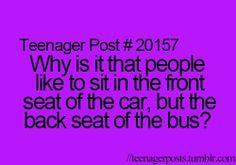 because in a car you can control things. In a bus the teachers sit up front and you can talk and do thing in the back and not really get in trouble. And all the bumps u can feel the most in the back they are a lot of fun lol Teenager Quotes, Teen Quotes, Teenager Posts, Funny Relatable Quotes, Funny Memes, Relatable Posts, Mood Quotes, Life Quotes, Funny Teen Posts