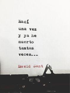 Nací una vez y ya he muerto tantas veces... - David Sant