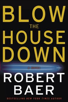 Title: Blow The House Down | Author/Guest: Robert Baer | Episode 02082 | #Books #ColbertReport