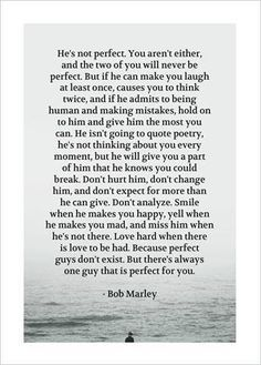 I'm not perfect, neither are you, Love hard when there is love to be had. Great Quotes, Quotes To Live By, Me Quotes, Inspirational Quotes, Motivational, You Are Perfect, Love You, Perfect Guy, Bob Marley Quotes