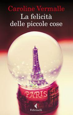 """""""La felicità delle piccole cose"""" di Caroline Vermalle Feltrinelli (€ 15)."""