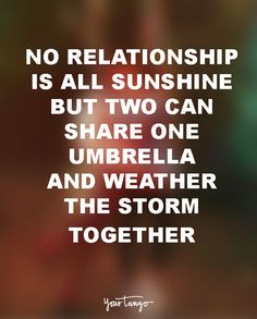"""29 Marriage Quotes That Will Get You Through Even The TOUGHEST Times  """"No relationship is all sunshine, but two can share one umbrella and survive the storm together."""" — Unknown  When times get tough, look to these for the encouragement you need to survive marriage and avoid divorce.  (Click on the photo to find more marriage quotes, divorce quotes and expert advice on YourTango.com)"""