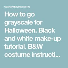 How to go grayscale for Halloween. Black and white make-up tutorial. B&W costume instructions. By Whitney Avalon. - Whitney Avalon