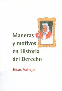 Maneras y motivos en Historia del Derecho / Jesús Vallejo, 2014
