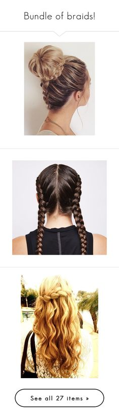 """Bundle of braids!"" by hannahpacana15 ❤ liked on Polyvore featuring beauty products, haircare, hair styling tools, hair, hairstyles, beauty, buns, pictures, braids and people"