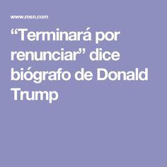 """Terminará por renunciar"" dice biógrafo de Donald Trump"