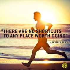 """There are no shortcuts to any place worth going."" - Beverly Sills"