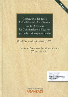 Comentario del texto refundido de la Ley general para la defensa de los consumidores y usuarios y otras leyes complementarias : (Real decreto legislativo 1/2007) / Rodrigo Bercovitz Rodríguez-Cano (coordinador).    2ª ed.    Thomson Reuters-Aranzadi, 2015