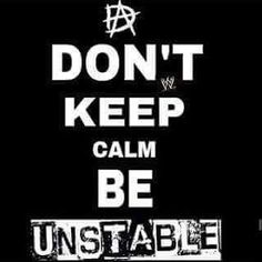 Finally Found This. Whenever I Seen A Keep Calm And Watch WWE Poster I Always Thought Dean Ambrose one would Be Don't Keep Calm Be Unstable Well Here It Is. Roman Reigns one would be Keep Calm and Hit Hard. Seth Rollins one would be Keep Calm and Buy In