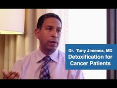 Detoxification for Cancer Patients - Dr. Tony Jimenez, MD - YouTube