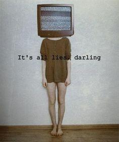 It´s all lies, darling