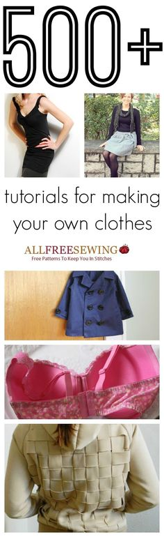 How to Make Clothes: 500+ Tutorials for Making Your Own Clothes | DIY fashion doesn't get much better than these sewing tutorials!