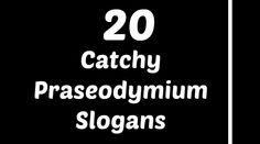 Praseodymium Slogans