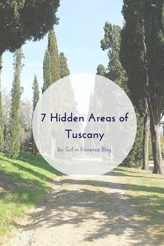 7 Hidden Areas of Tuscany | Guide by Girl in Florence